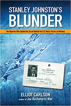 """Stanley Johnston's Blunder: The Reporter Who Spilled the Secret Behind the U.S. Navy Victory at Midway,"" by Elliot Carlson"