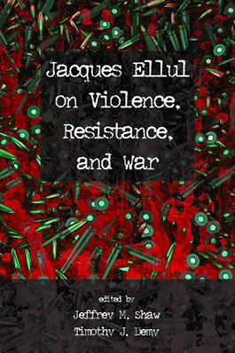 Jacques Ellul on violence, resistance, and war book cover