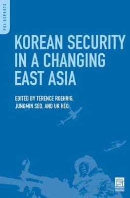 Korean Security in a Changing East Asia by Terence Roehrig, Jungmin Seo, and Uk Heo