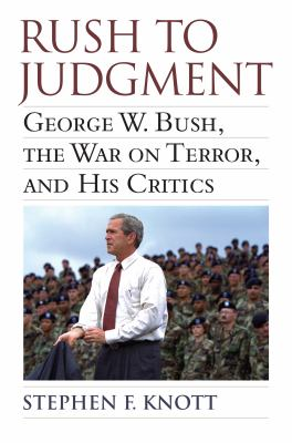 Rush to judgment George W. Bush, the war on terror, and his critics book cover