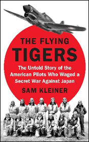 The Flying Tigers: The Untold Story of the American Pilots Who Waged a Secret War Against Japan by Sam Kleiner book cover