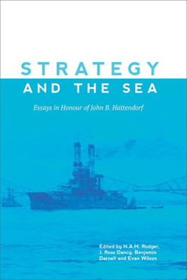 Strategy and the Sea: Essays in Honour of John B. Hattendorf cover image